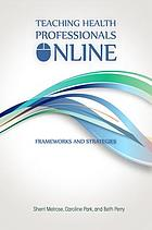 Teaching health professionals online : frameworks and strategies