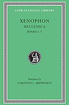 Xenophon : in seven volumes / 2, Hellenica, books V-VII / with an English transl. by Carleton L. Brownson.