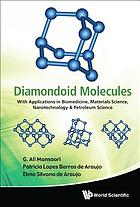 Diamondoid molecules : with applications in biomedicine, materials science, nanotechnology & petroleum science