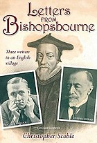 Letters from Bishopsbourne : Three Writers in an English Village.