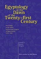 Egyptology at the dawn of the Twenty-first Century : proceedings of the Eighth International Congress of Egyptologists, Cairo, 2000