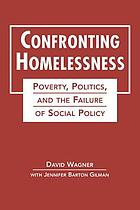 Confronting Homelessness: Poverty, Politics, and the Failure of Social Policy cover image