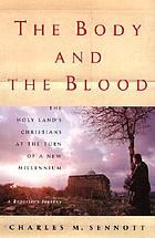 The body and the blood : the Holy Land's Christians at the turn of a new millennium : a reporter's journey