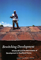 Bewitching development : witchcraft and the reinvention of development in neoliberal Kenya