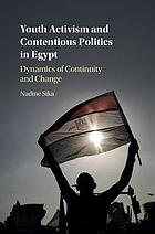 Youth Activism and Contentious Politics in Egypt: Dynamics of Continuity and Change.