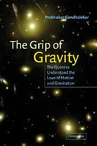 The grip of gravity : the quest to understand the laws of motion and gravitation
