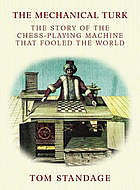 The mechanical Turk : the true story of the chess-playing machine that fooled the world