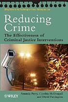 Reducing crime : the effectiveness of criminal justice intervention