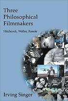 Three philosophical filmmakers : Hitchcock, Welles, Renoir