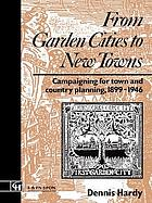 From garden cities to new towns : campaigning for town and country planning, 1899-1946