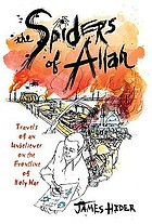The spiders of Allah : travels of an unbeliever on the frontline of holy war