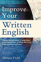 Improve your written English : master the essentials of grammar, punctuation and spelling and write with greater confidence