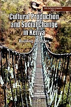 Cultural production and social change in Kenya : building bridges
