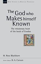 The God who makes himself known : the missionary heart of the book of Exodus