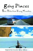 Going places : true tales from young travelers