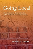Going local : decentralization, democratization, and the promise of good governance