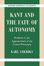 Kant and the fate of autonomy : problems in the appropriation of the critical philosophy