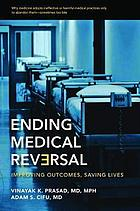 Ending medical reversal : improving outcomes, saving lives
