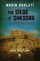 The siege of Shkodra : Albania's courageous stand against Ottoman conquest, 1478