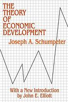 The theory of economic development : an inquiry into profits, capital, credit, interest, and the business cycle