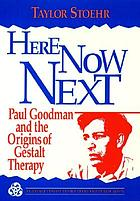 Here now next : Paul Goodman and the origins of Gestalt therapy
