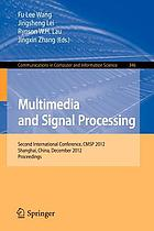 Multimedia and signal processing : second international conference, CMSP 2012, Shanghai, China, December 7-9, 2012, proceedings