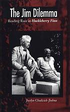 The Jim dilemma : reading race in Huckleberry Finn