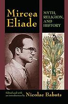 Mircea Eliade : myth, religion, and history
