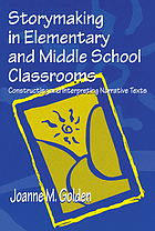 Storymaking in elementary and middle school classrooms : constructing and interpreting narrative texts