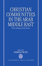 Christian communities in the Arab Middle East : the challenge of the future