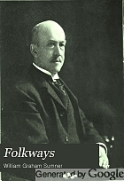 Folkways : a study of the sociological importance of usages, manners, customs, mores, and morals