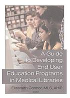 A guide to developing end user education programs in medical libraries