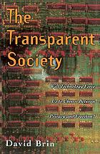 The transparent society : will technology force us to choose between privacy and freedom?
