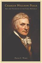 Charles Willson Peale : art and selfhood in the early republic