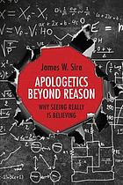 Apologetics beyond reason : why seeing really is believing