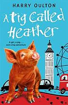 The reluctant adventures of a pig called Heather