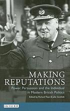 Making reputations : power, persuasion and the individual in modern British politics