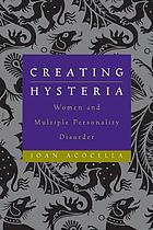 Creating hysteria : women and multiple personality disorder
