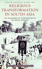 Religious transformation in South Asia : the meanings of conversion in colonial Punjab
