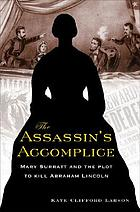 The assassin's accomplice : Mary Surratt and the plot to kill Abraham Lincoln