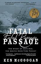 Fatal passage : the true story of John Rae, the Arctic hero time forgot
