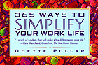 365 ways to simplify your work life : ideas that bring more time, freedom, and satisfaction to daily work