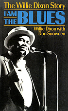 I am the blues : the Willie Dixon story