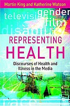 Representing health : discourses of health and illness in the media
