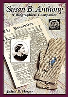Susan B. Anthony : a biographical companion