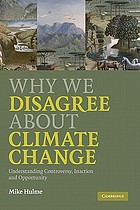 Why we disagree about climate change : understanding controversy, inaction and opportunity