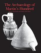 The Archaeology of Martin's Hundred : Part 1, Interpretive Studies ; Part 2, Artifact Catalog.