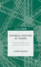Double-voicing at work : power, gender and linguistic expertise