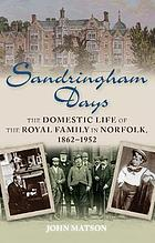 Sandringham Days : the Domestic Life of the Royal Family in Norfolk, 1862-1952.