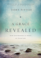 A grace revealed : how God redeems the story of your life